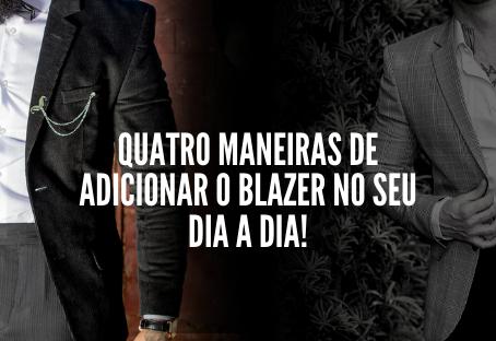 Quatro maneiras de acrescentar o Blazer Slim Fit no seu dia a dia!