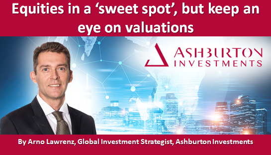 Equities in a 'sweet spot', but keep an eye on valuations