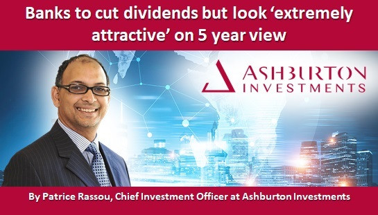 Banks to cut dividends but look 'extremely attractive' on 5 year view