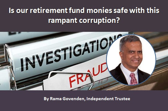 Is our retirement fund monies safe with this rampant corruption?