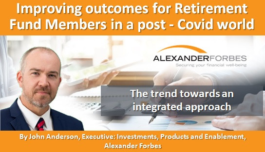 Improving outcomes for Retirement Fund Members in a post - Covid world