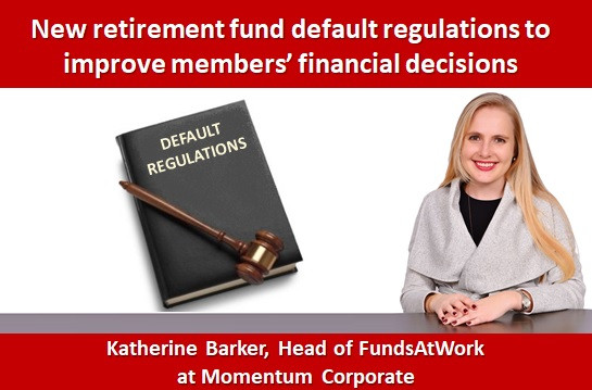 New retirement fund default regulations to improve members' financial decisions