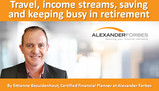 Travel, income streams, saving and keeping busy in retirement