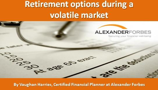 Retirement options during a volatile market