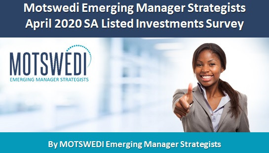 Motswedi Emerging Manager Strategists  April 2020 SA Listed Investments Survey