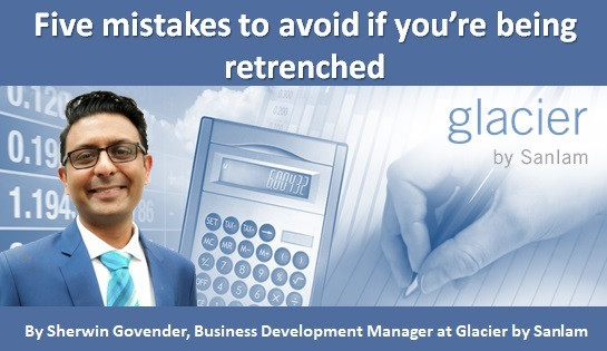 Five mistakes to avoid if you're being retrenched