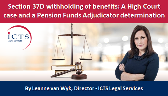 Section 37D withholding of benefits: A High Court case and a Pension Funds Adjudicator determination