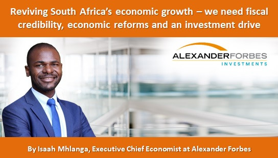 Reviving South Africa's economic growth – we need fiscal credibility, economic reforms and an invest