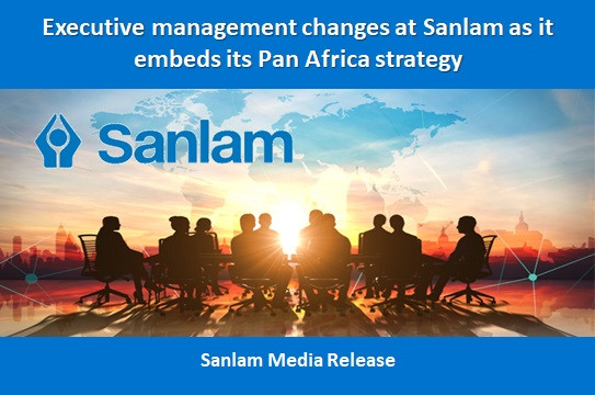 Executive management changes at Sanlam as it embeds its Pan Africa strategy