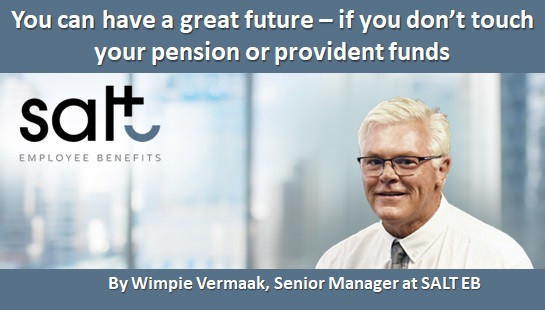 You can have a great future – if you don't touch your pension or provident funds