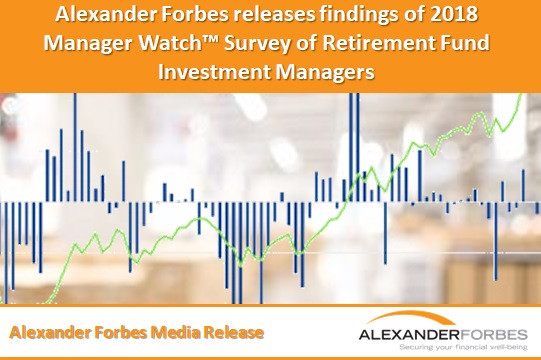 Alexander Forbes releases findings of 2018 Manager Watch™ Survey of Retirement Fund Investment Manag