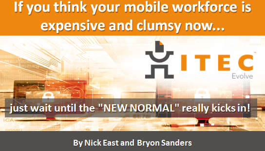 """If you think your mobile workforce is expensive and clumsy now... just wait until the """"NEW NORM"""