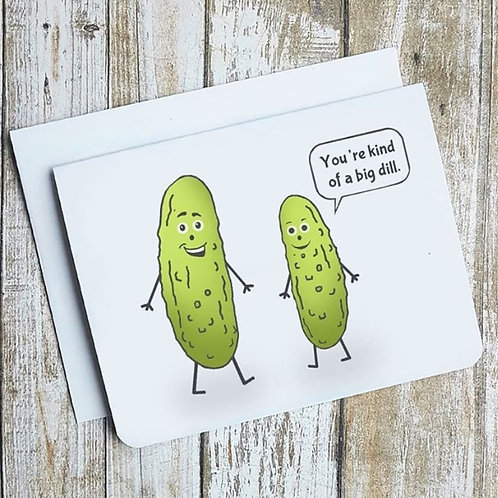 """You're kind of a big dill."" Card"