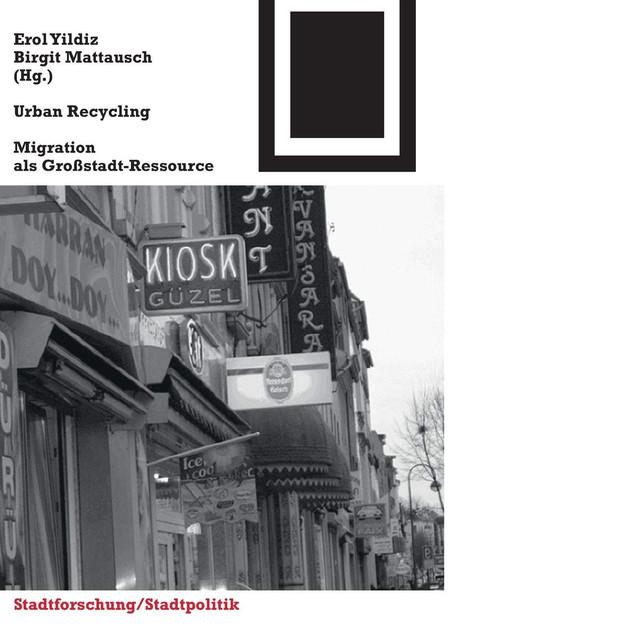 Urban Recycling: Migration als Großstadt-Ressource (Bauwelt Fundamente, Band 140)