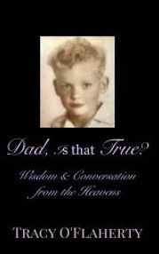 Tracy O'Flaherty ~ Dad, Is that True? Wisdom & Conversation from the Heavens