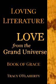 Tracy O'Flaherty - Loving Literature - LOVE from the Grand Universe - Book of Grace - Book One
