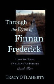 Tracy O'Flaherty - Through the Eyes of Finnan Frederick - Book Three