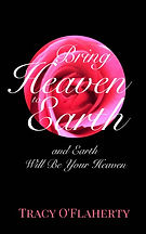 Tracy O'Flaherty - Bring Heaven to Earth and Earth Will Be Your Heaven