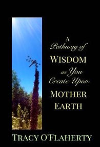 Tracy O'Flaherty - A Pathway of Wisdom as You Create Upon Mother Earth