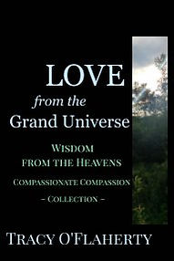 Tracy O'Flaherty - LOVE from the Grand Universe - Wisdom from the Heavens - Compassionate Compassion Collection