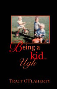 Tracy O'Flaherty - Being a kid... Ugh