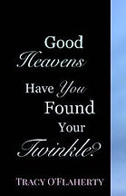 Tracy O'Flaherty - Good Heavens Have You Found Your Twinkle?