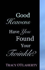 Tracy O'Flaherty - Good Heavens ~ Have You Found Your Twinkle?