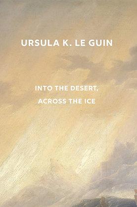 Into the Desert, Across the Ice