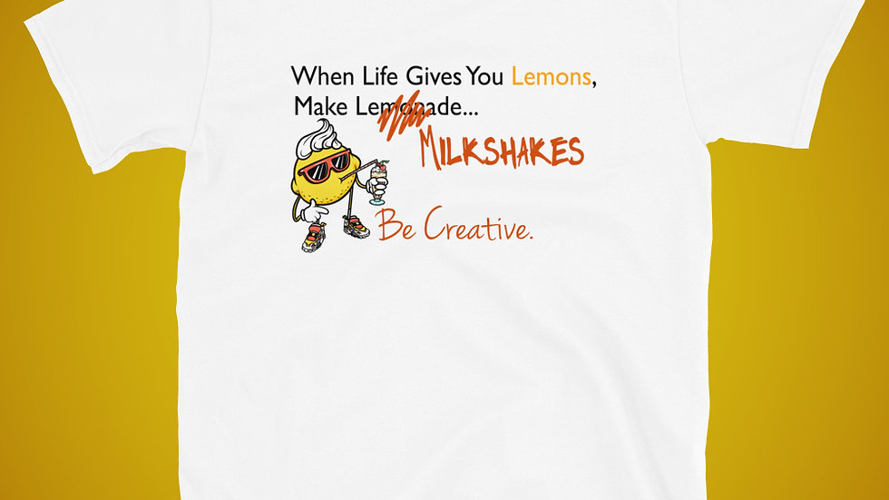 """When Life Gives You Lemons, Make Milkshakes...Be Creative"" Unisex T-shirt"