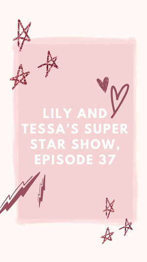 Lily and Tessa's Super Star Show, Episode 37
