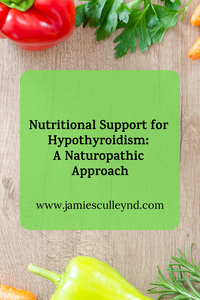 A naturopathic medicine approach to nutrition for optimal thyroid health