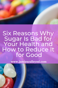 Six Reasons Why Sugar Is Bad for Your Health and How to Reduce It for Good with naturopathic medicine