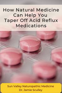 how natural medicine can help you taper off acid reflux medications