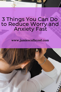 3 Things You Can Do to Reduce Worry and Anxiety Fast with naturopathic medicine
