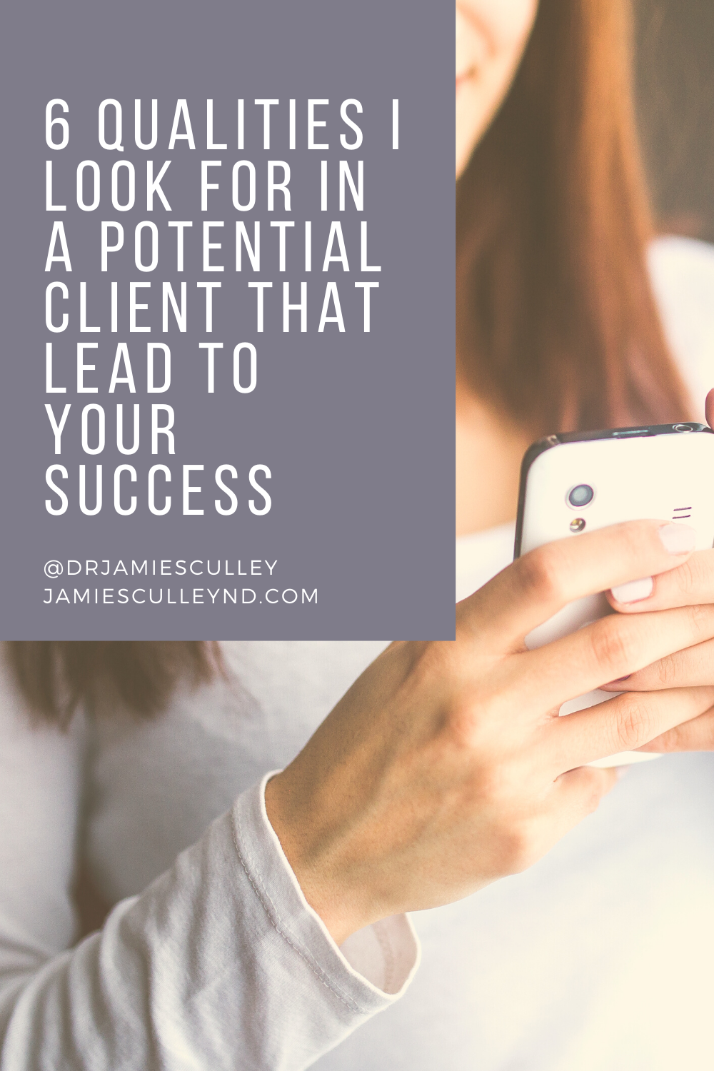 a woman on a cell phone 6 qualities I look for in a client that lead to success