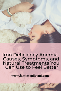 Iron Deficiency Anemia - Causes, Symptoms, and Natural Treatments You Can Use to Feel Better