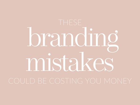 THESE BRANDING MISTAKES COULD BE COSTING YOU MONEY