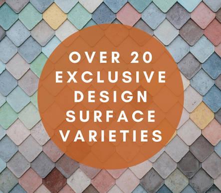 OVER 20 EXCLUSIVE DESIGN SURFACE VARIETIES
