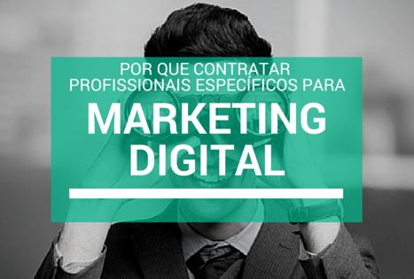 Por que contratar profissionais específicos para o Marketing Digital?