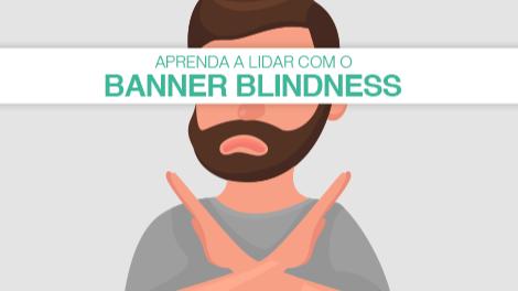 Aprenda a lidar com o banner blindness: Melhore os seus resultados!