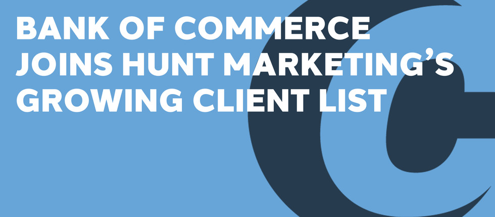 BANK OF COMMERCE JOINS HUNT MARKETING'S GROWING CLIENT LIST
