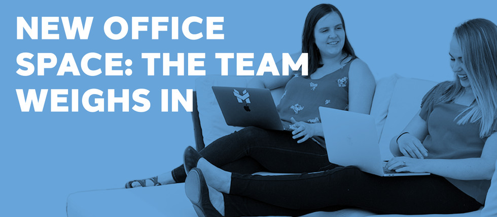 NEW OFFICE SPACE: THE TEAM WEIGHS IN