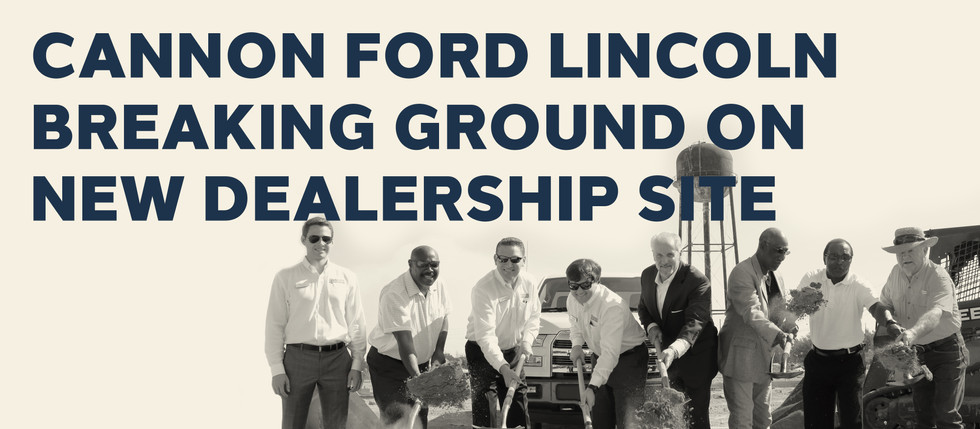 CANNON FORD LINCOLN BREAKING GROUND ON NEW DEALERSHIP SITE