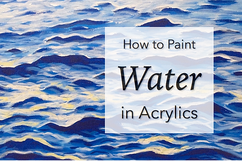 How to Paint Water in Acrylics: Online Class