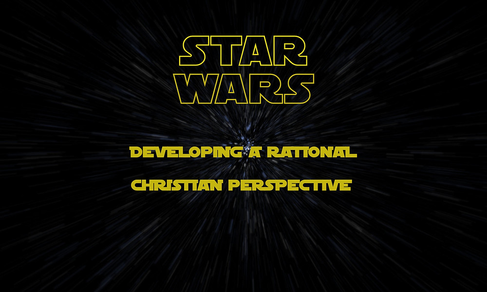Developing a rational Christian perspective of Star Wars