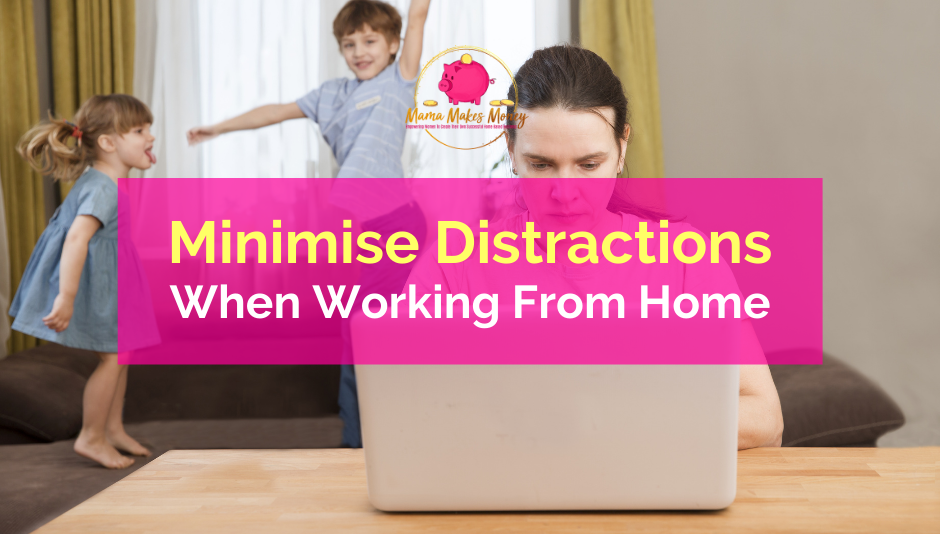 How to minimise distractions when working from home.