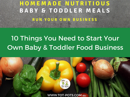 10 Things You Need to Start Your Own Baby and Toddler Food Business...