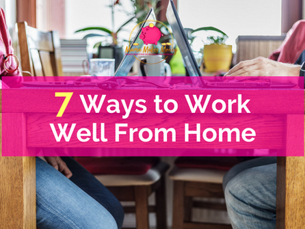 Seven ways to work well from home