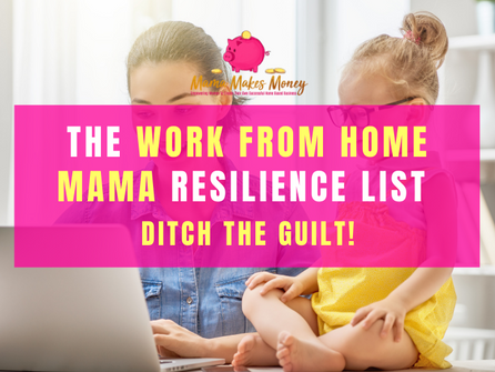 The Work From Home Mama - Ditch the Guilt!