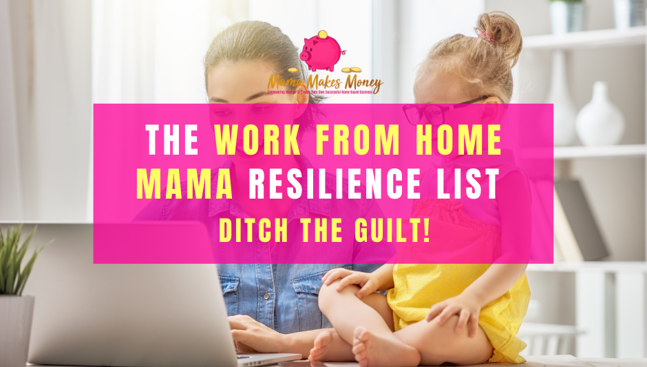 Work from Home Mama Resilience List - Ditch the Guilt